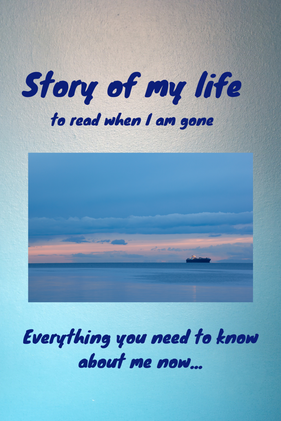 Story of my life to read when Iam gone